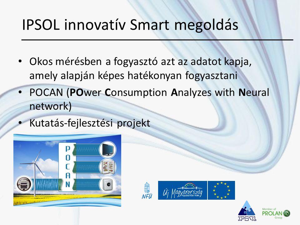• Okos mérésben a fogyasztó azt az adatot kapja, amely alapján képes hatékonyan fogyasztani • POCAN (POwer Consumption Analyzes with Neural network) • Kutatás-fejlesztési projekt IPSOL innovatív Smart megoldás