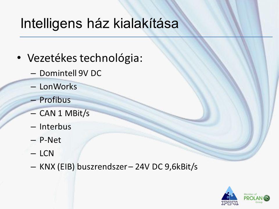 • Vezetékes technológia: – Domintell 9V DC – LonWorks – Profibus – CAN 1 MBit/s – Interbus – P-Net – LCN – KNX (EIB) buszrendszer – 24V DC 9,6kBit/s Intelligens ház kialakítása