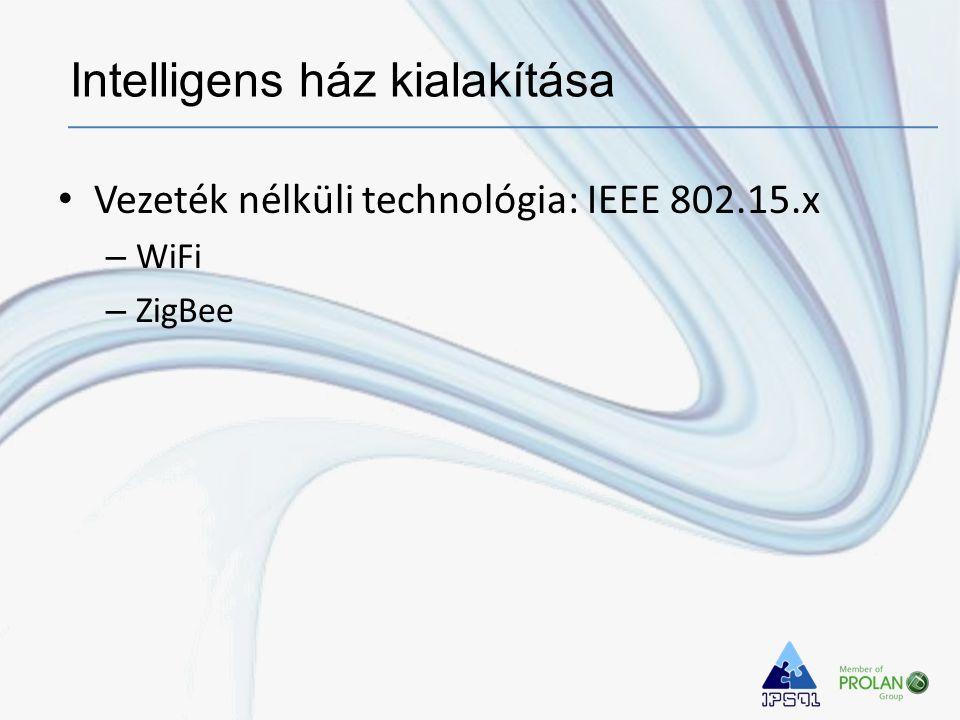 • Vezeték nélküli technológia: IEEE 802.15.x – WiFi – ZigBee Intelligens ház kialakítása