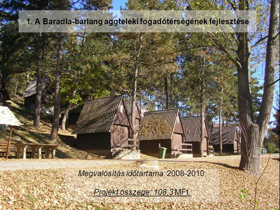 1. A Baradla-barlang aggteleki fogadótérségének fejlesztése Megvalósítás időtartama: 2008-2010.