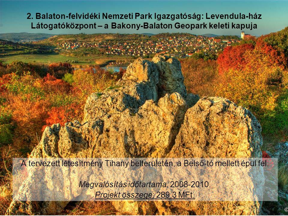 2. Balaton-felvidéki Nemzeti Park Igazgatóság: Levendula-ház Látogatóközpont – a Bakony-Balaton Geopark keleti kapuja A tervezett létesítmény Tihany b
