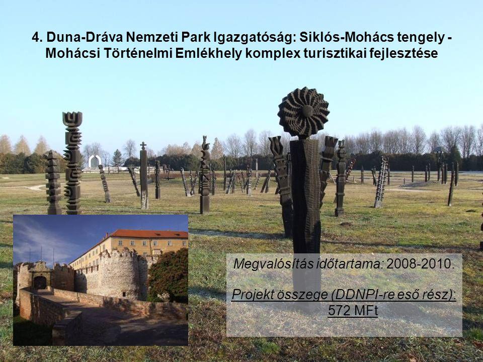 4. Duna-Dráva Nemzeti Park Igazgatóság: Siklós-Mohács tengely - Mohácsi Történelmi Emlékhely komplex turisztikai fejlesztése Megvalósítás időtartama: