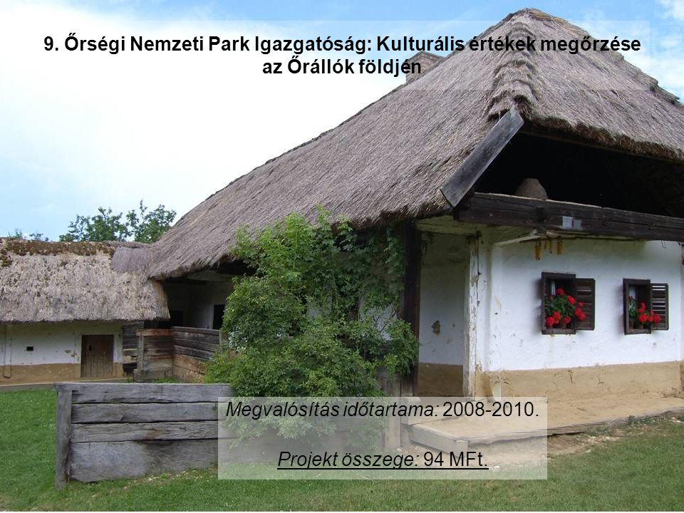 9. Őrségi Nemzeti Park Igazgatóság: Kulturális értékek megőrzése az Őrállók földjén Megvalósítás időtartama: 2008-2010. Projekt összege: 94 MFt.