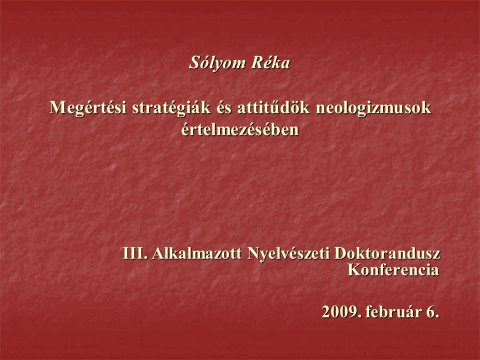 Sólyom Réka Megértési stratégiák és attitűdök neologizmusok értelmezésében III.