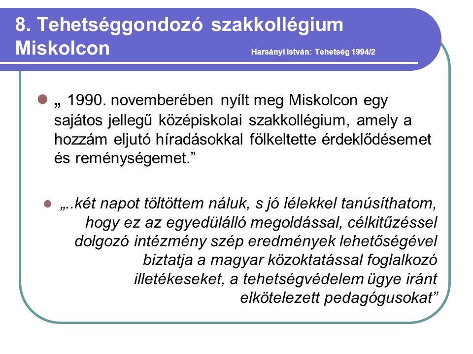 """8. Tehetséggondozó szakkollégium Miskolcon Harsányi István: Tehetség 1994/2  """" 1990. novemberében nyílt meg Miskolcon egy sajátos jellegű középiskola"""