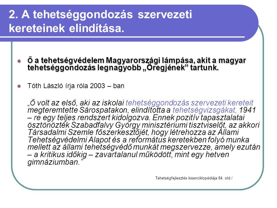 """2. A tehetséggondozás szervezeti kereteinek elindítása.  Ő a tehetségvédelem Magyarországi lámpása, akit a magyar tehetséggondozás legnagyobb """"Öregjé"""