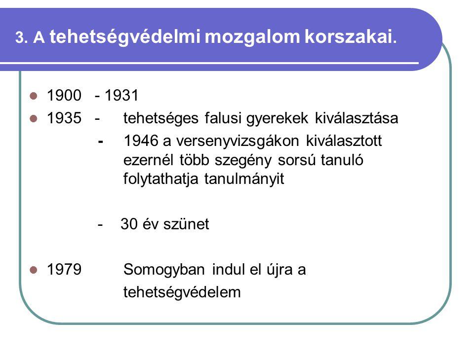 3. A tehetségvédelmi mozgalom korszakai.  1900 - 1931  1935 -tehetséges falusi gyerekek kiválasztása - 1946 a versenyvizsgákon kiválasztott ezernél