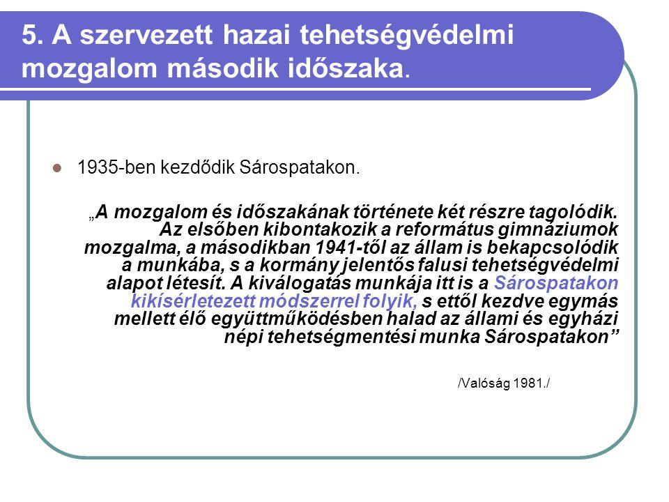 """5. A szervezett hazai tehetségvédelmi mozgalom második időszaka.  1935-ben kezdődik Sárospatakon. """"A mozgalom és időszakának története két részre tag"""