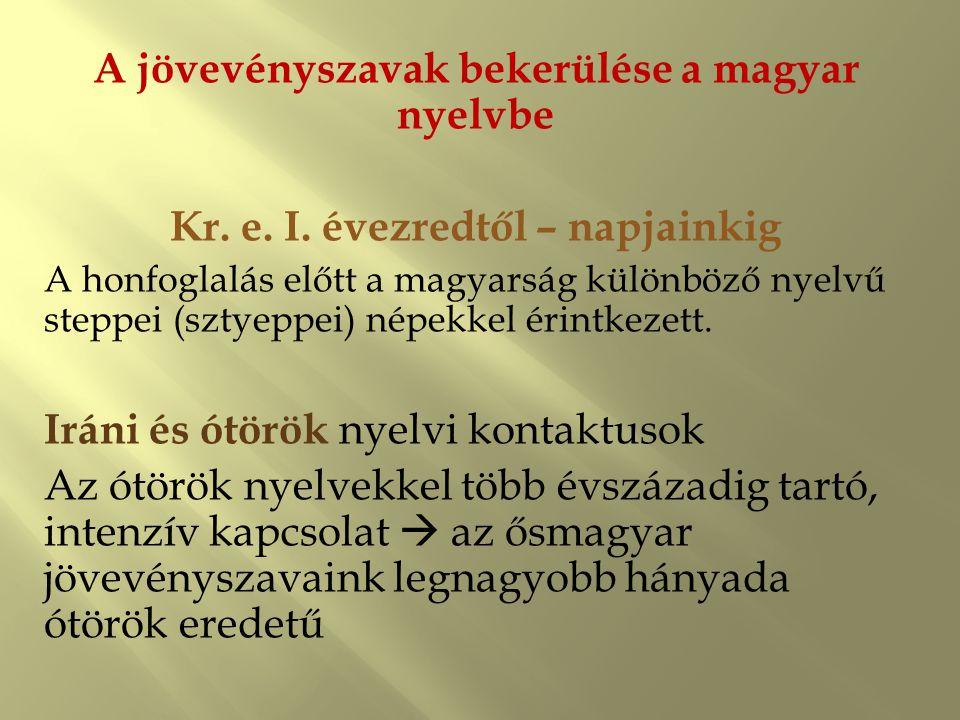 A jövevényszavak bekerülése a magyar nyelvbe Kr. e. I. évezredtől – napjainkig A honfoglalás előtt a magyarság különböző nyelvű steppei (sztyeppei) né