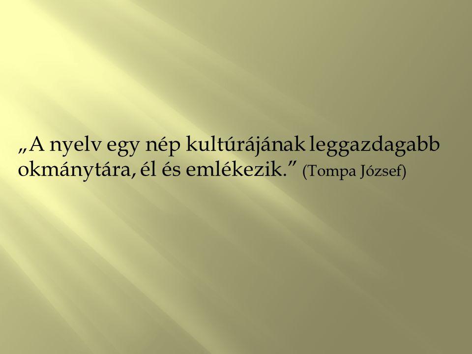 """""""A nyelv egy nép kultúrájának leggazdagabb okmánytára, él és emlékezik."""" (Tompa József)"""