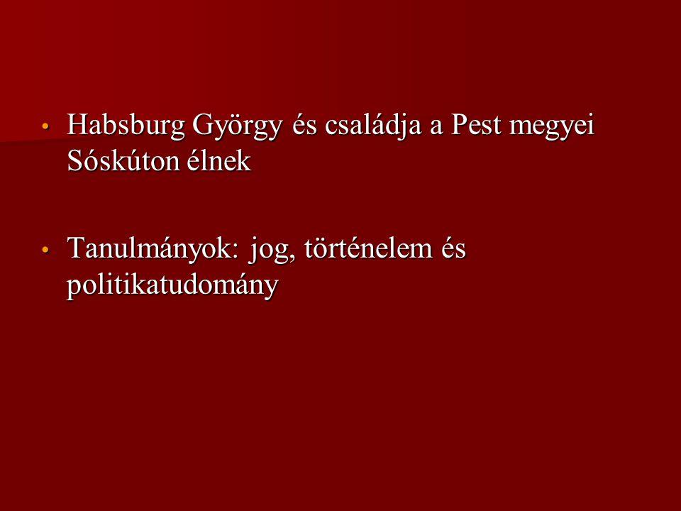 • Habsburg György és családja a Pest megyei Sóskúton élnek • Tanulmányok: jog, történelem és politikatudomány