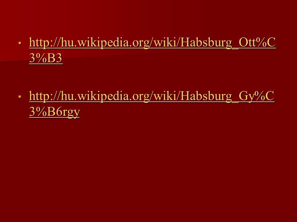• http://hu.wikipedia.org/wiki/Habsburg_Ott%C 3%B3 http://hu.wikipedia.org/wiki/Habsburg_Ott%C 3%B3 http://hu.wikipedia.org/wiki/Habsburg_Ott%C 3%B3 •
