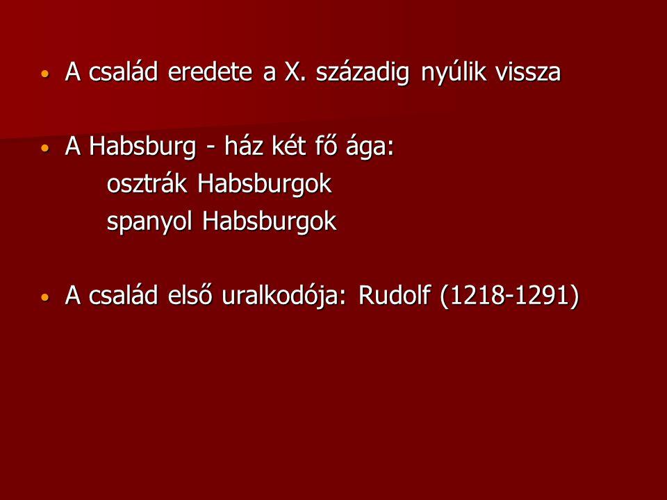 • A család eredete a X. századig nyúlik vissza • A Habsburg - ház két fő ága: osztrák Habsburgok spanyol Habsburgok • A család első uralkodója: Rudolf