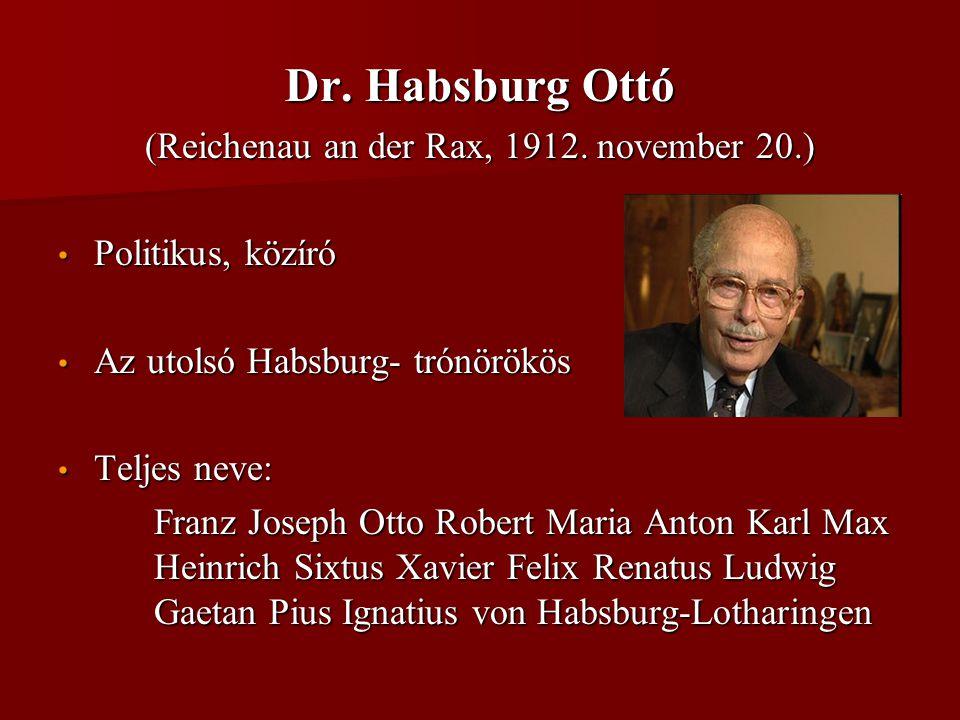 Dr. Habsburg Ottó (Reichenau an der Rax, 1912. november 20.) • Politikus, közíró • Az utolsó Habsburg- trónörökös • Teljes neve: Franz Joseph Otto Rob