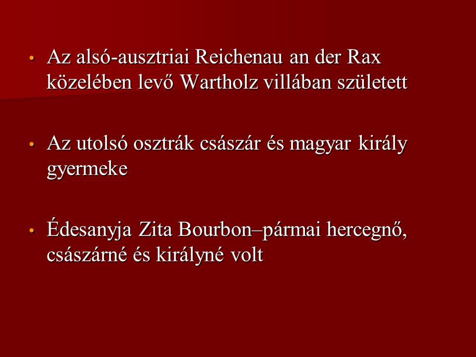 • Az alsó-ausztriai Reichenau an der Rax közelében levő Wartholz villában született • Az utolsó osztrák császár és magyar király gyermeke • Édesanyja