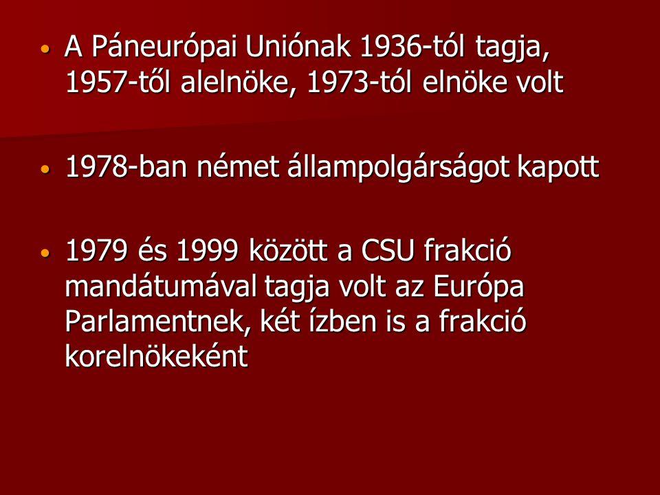 • A Páneurópai Uniónak 1936-tól tagja, 1957-től alelnöke, 1973-tól elnöke volt • 1978-ban német állampolgárságot kapott • 1979 és 1999 között a CSU fr
