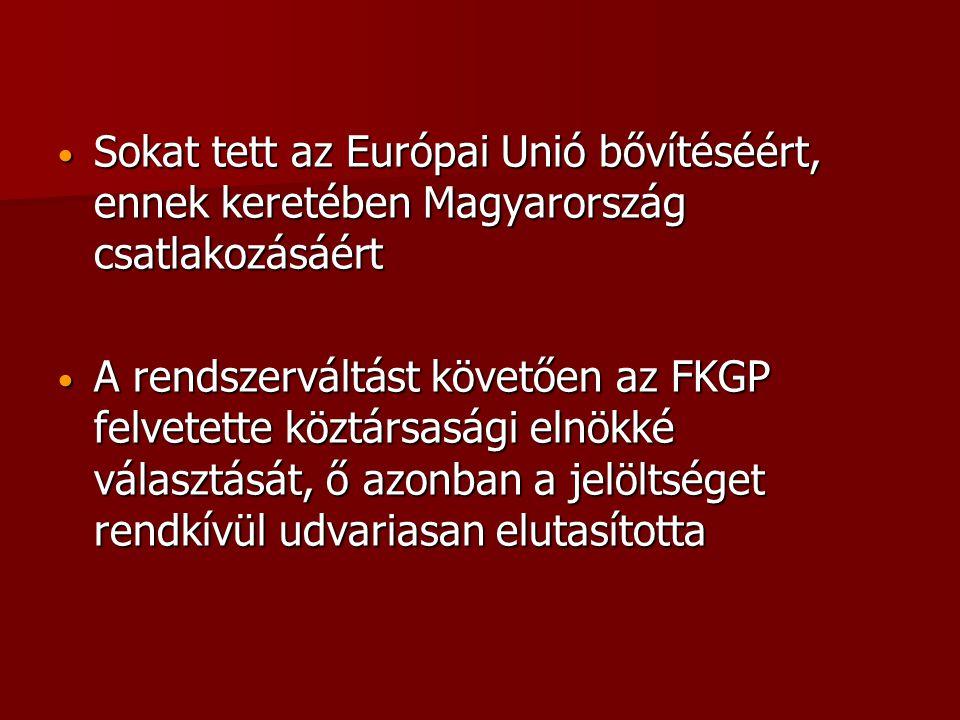 • Sokat tett az Európai Unió bővítéséért, ennek keretében Magyarország csatlakozásáért • A rendszerváltást követően az FKGP felvetette köztársasági el