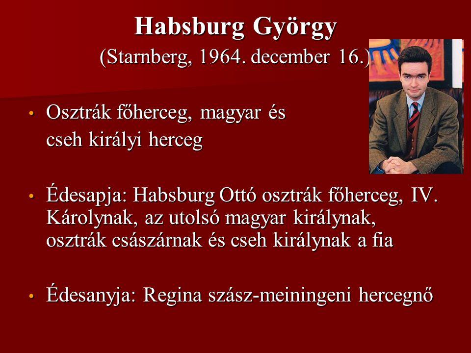 Habsburg György (Starnberg, 1964. december 16.) • Osztrák főherceg, magyar és cseh királyi herceg • Édesapja: Habsburg Ottó osztrák főherceg, IV. Káro