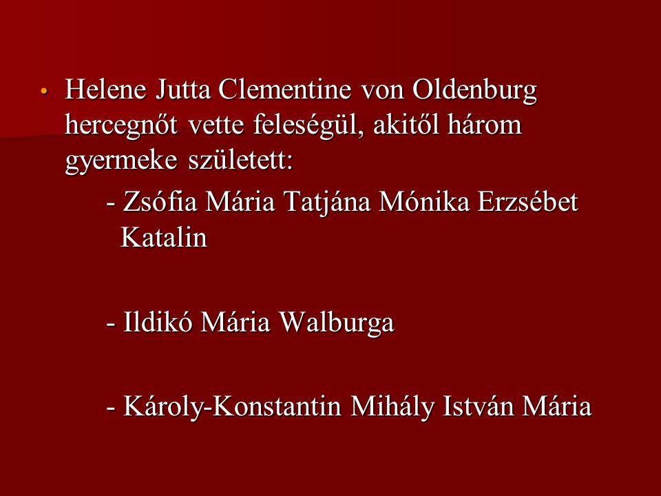 • Helene Jutta Clementine von Oldenburg hercegnőt vette feleségül, akitől három gyermeke született: - Zsófia Mária Tatjána Mónika Erzsébet Katalin - Z