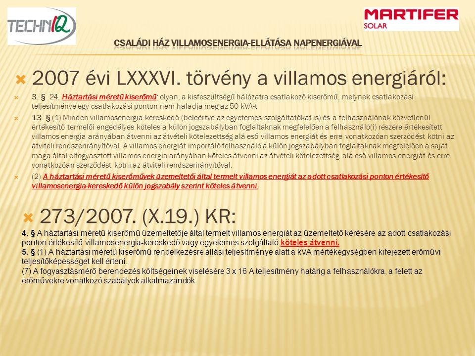  2007 évi LXXXVI. törvény a villamos energiáról:  3. § 24. Háztartási méretű kiserőmű: olyan, a kisfeszültségű hálózatra csatlakozó kiserőmű, melyne