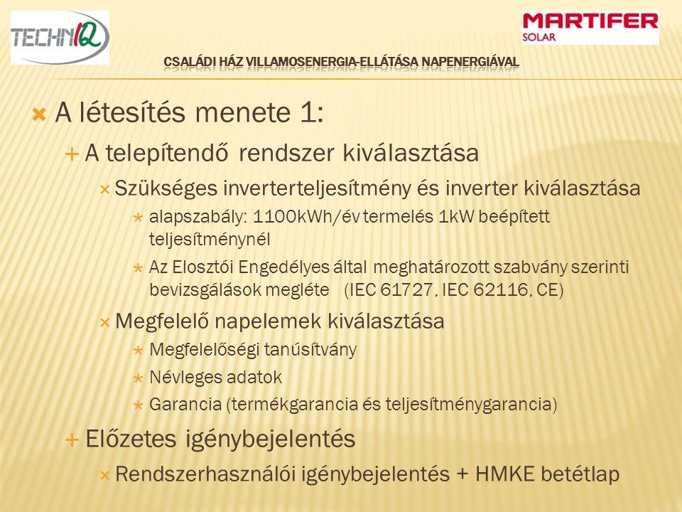  A létesítés menete 2:  Csatlakozási dokumentáció készíttetés és jóváhagyása  Kamarai jogosultsággal rendelkező tervező készítheti  Főbb részei:  Műszaki leírás  Egyvonalas csatlakozási terv  Napelem, inverter adatlapok  Inverter védelmi beállítási értékek  Inverter bevizsgálási nyilatkozatok  Tulajdonjogot igazoló irat (tulajdoni lap) és térkép  Termelői nyilatkozat