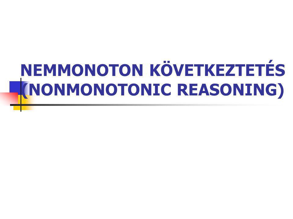 NEMMONOTON KÖVETKEZTETÉS 2 NEMMONOTON KÖVETKEZTETÉS  monoton következtetés egy bizonyított állítás mindvégig érvényben marad bizonyított állítások halmaza monoton nő  nemmonoton következtetés egy következtetést egy későbbi következtetés eredménye vagy egy újabb ismeret érvényteleníthet bizonyított állítások száma csökkenhet madár(x)  repül(x) pingvin(x)  madár(x) pingvin(Totyi) repül(Totyi) pingvin(x)   repül(x)  repül(Totyi)