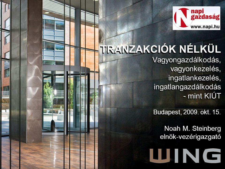 TRANZAKCIÓK NÉLKÜL Vagyongazdálkodás, vagyonkezelés, ingatlankezelés, ingatlangazdálkodás - mint KIÚT Budapest, 2009. okt. 15. Noah M. Steinberg elnök
