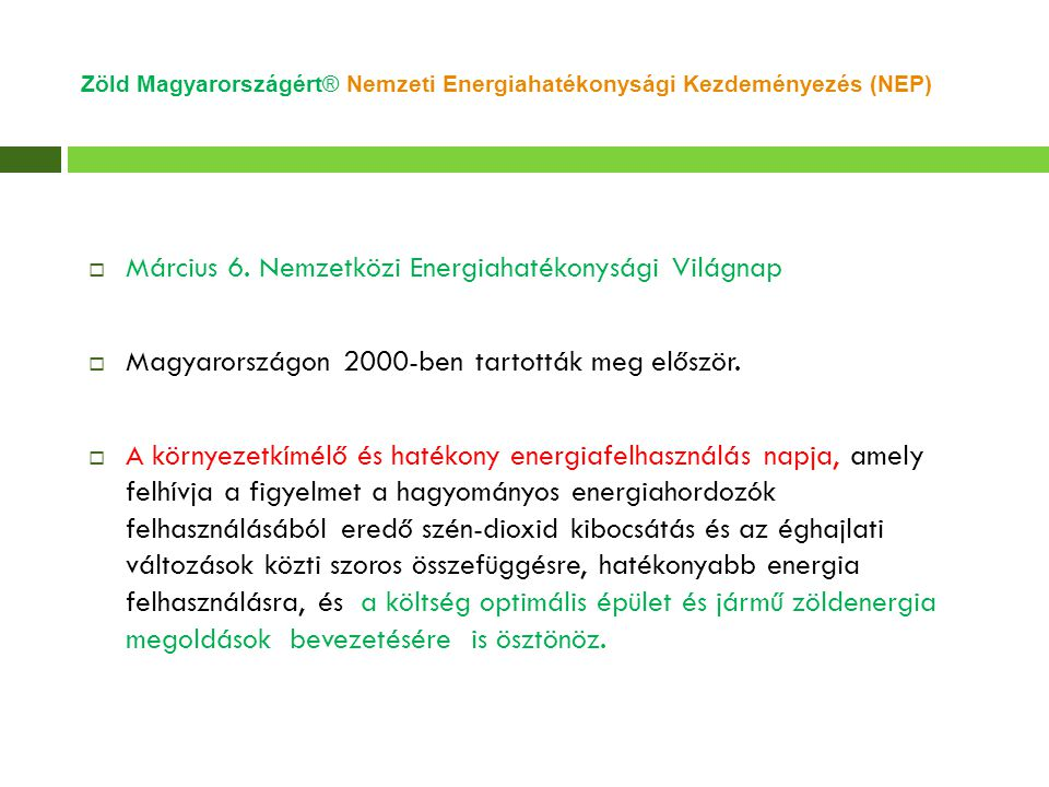 Zöld Magyarországért® Nemzeti Energiahatékonysági Kezdeményezés (NEP)  Március 6. Nemzetközi Energiahatékonysági Világnap  Magyarországon 2000-ben t
