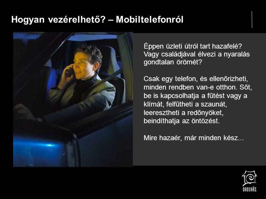 Hogyan vezérelhető. – Mobiltelefonról Éppen üzleti útról tart hazafelé.