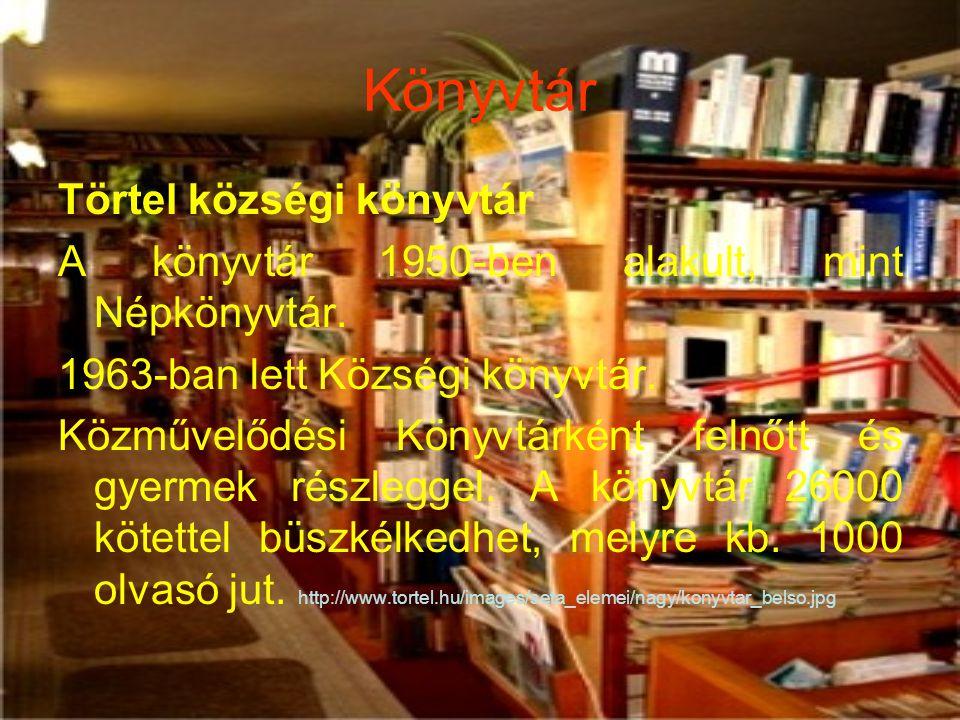 Könyvtár Törtel községi könyvtár A könyvtár 1950-ben alakult, mint Népkönyvtár. 1963-ban lett Községi könyvtár. Közművelődési Könyvtárként felnőtt és
