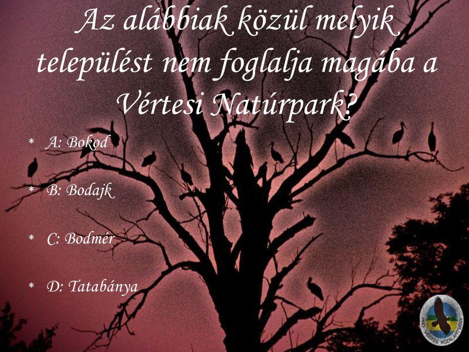 Az alábbiak közül melyik települést nem foglalja magába a Vértesi Natúrpark? *A*A: Bokod *B*B: Bodajk *C*C: Bodmér *D*D: Tatabánya