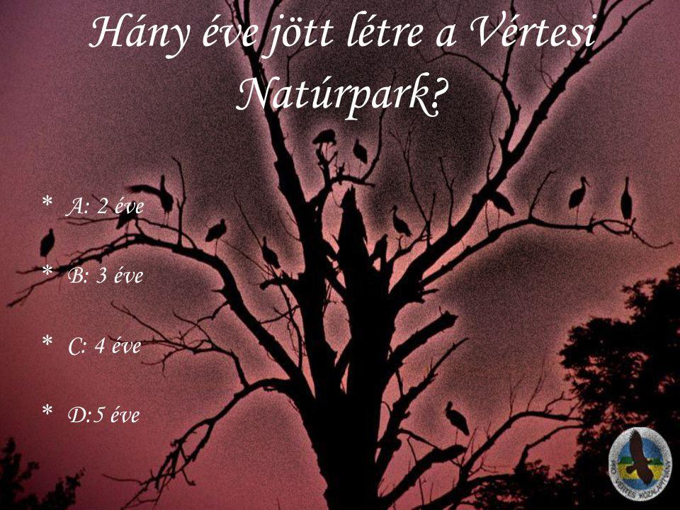 Hány éve jött létre a Vértesi Natúrpark? *A*A : 2 éve *B*B : 3 éve *C*C : 4 éve *D*D :5 éve