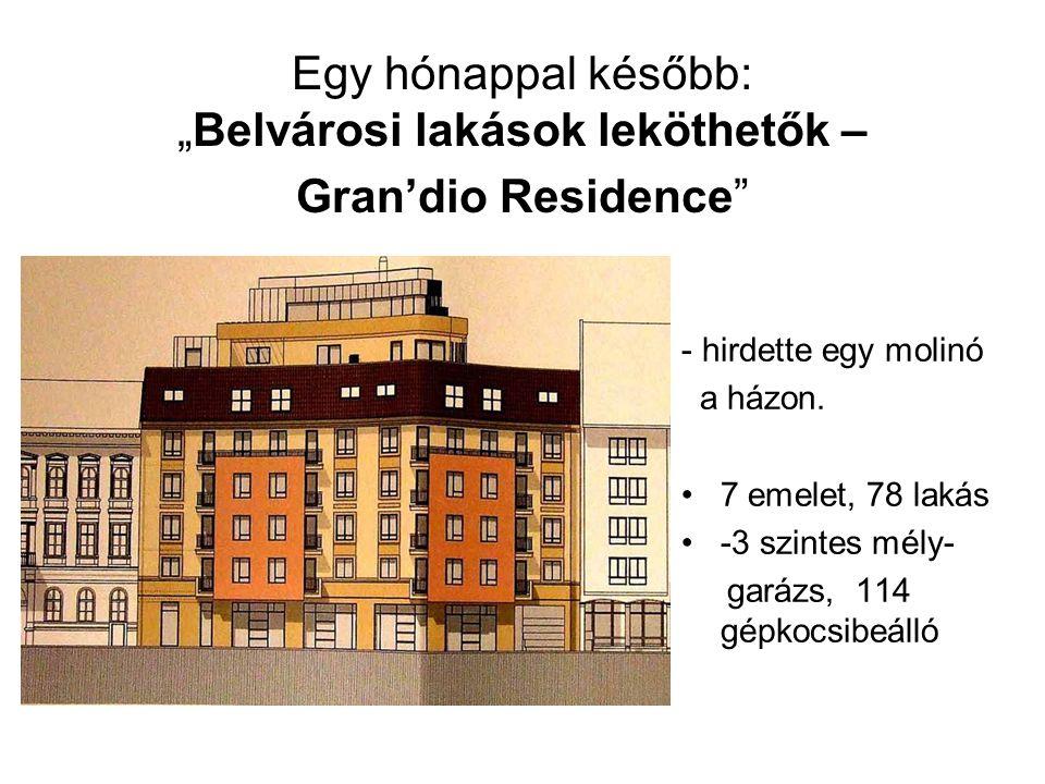 """Egy hónappal később: """"Belvárosi lakások leköthetők – Gran'dio Residence"""" - hirdette egy molinó a házon. •7 emelet, 78 lakás •-3 szintes mély- garázs,"""