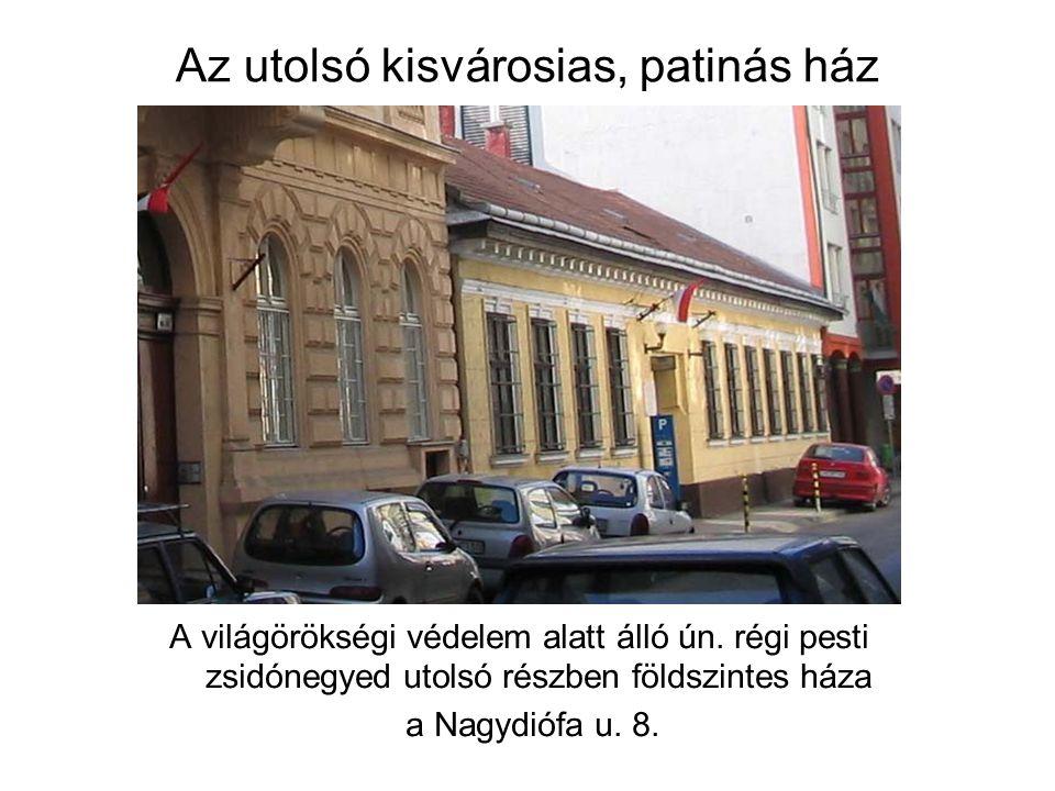 Az utolsó kisvárosias, patinás ház A világörökségi védelem alatt álló ún. régi pesti zsidónegyed utolsó részben földszintes háza a Nagydiófa u. 8.