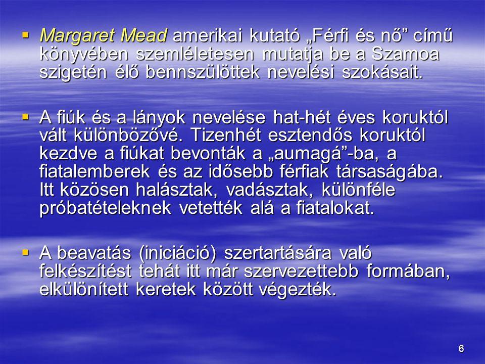"""6  Margaret Mead amerikai kutató """"Férfi és nő"""" című könyvében szemléletesen mutatja be a Szamoa szigetén élő bennszülöttek nevelési szokásait.  A fi"""