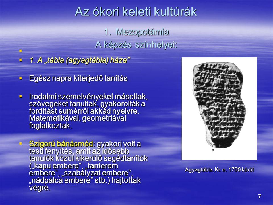 """7 Az ókori keleti kultúrák 1. Mezopotámia A képzés színhelyei:   1. A """"tábla (agyagtábla) háza""""  Egész napra kiterjedő tanítás  Irodalmi szemelvén"""