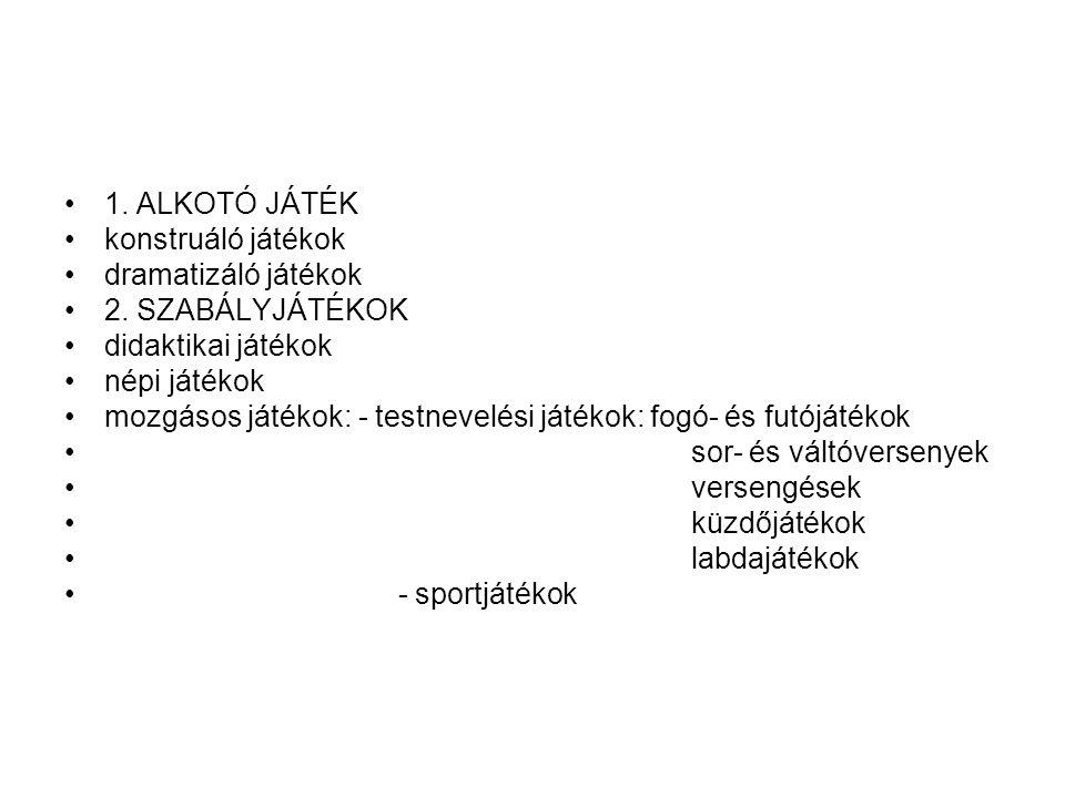•1.ALKOTÓ JÁTÉK •konstruáló játékok •dramatizáló játékok •2.