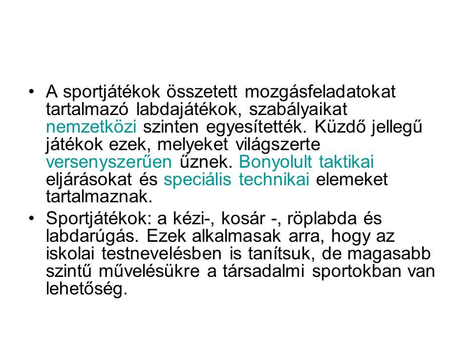 •A sportjátékok összetett mozgásfeladatokat tartalmazó labdajátékok, szabályaikat nemzetközi szinten egyesítették.