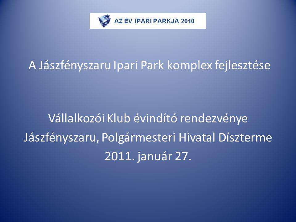 A Jászfényszaru Ipari Park komplex fejlesztése Vállalkozói Klub évindító rendezvénye Jászfényszaru, Polgármesteri Hivatal Díszterme 2011. január 27.