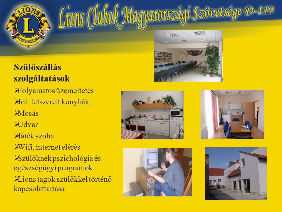 Szülőszállás szolgáltatások :  Folyamatos üzemeltetés  Jól felszerelt konyhák,  Mosás  Udvar  Játék szoba  Wifi, internet elérés  Szülőknek pszichológia és egészségügyi programok  Lions tagok szülőkkel történő kapcsolattartása