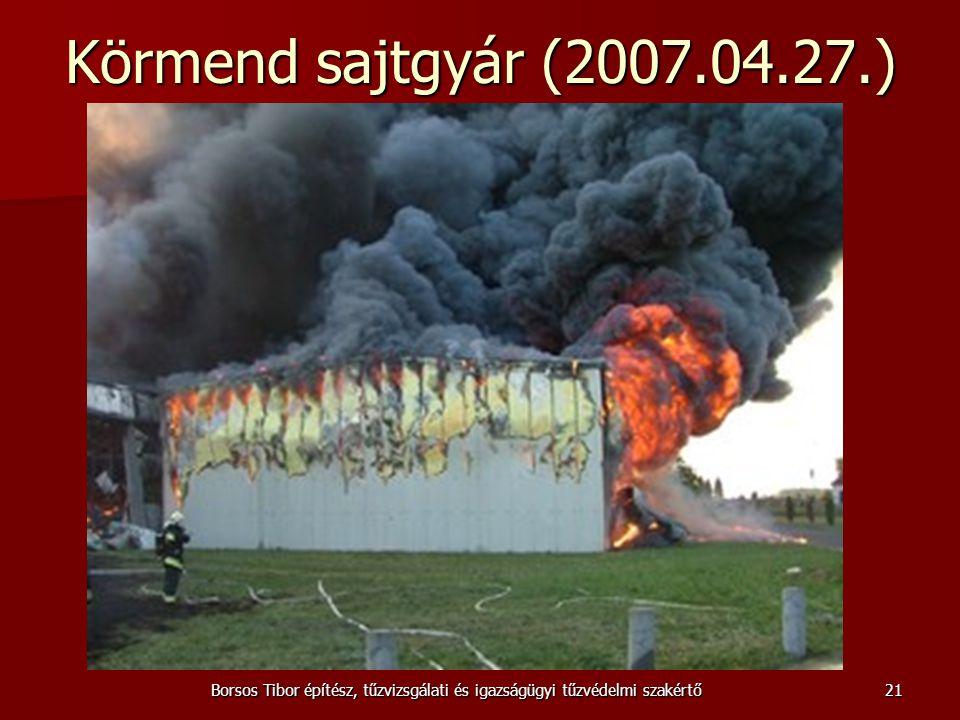 Borsos Tibor építész, tűzvizsgálati és igazságügyi tűzvédelmi szakértő Körmend sajtgyár (2007.04.27.) 21