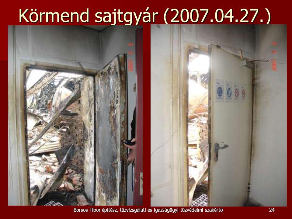 Körmend sajtgyár (2007.04.27.) Borsos Tibor építész, tűzvizsgálati és igazságügyi tűzvédelmi szakértő24
