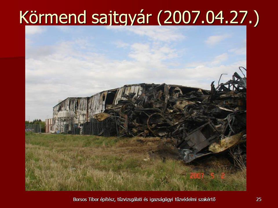 Borsos Tibor építész, tűzvizsgálati és igazságügyi tűzvédelmi szakértő Körmend sajtgyár (2007.04.27.) 25