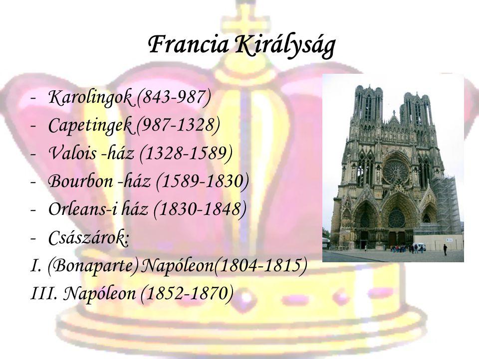 Francia Királyság -Karolingok (843-987) -Capetingek (987-1328) -Valois -ház (1328-1589) -Bourbon -ház (1589-1830) -Orleans-i ház (1830-1848) -Császárok: I.
