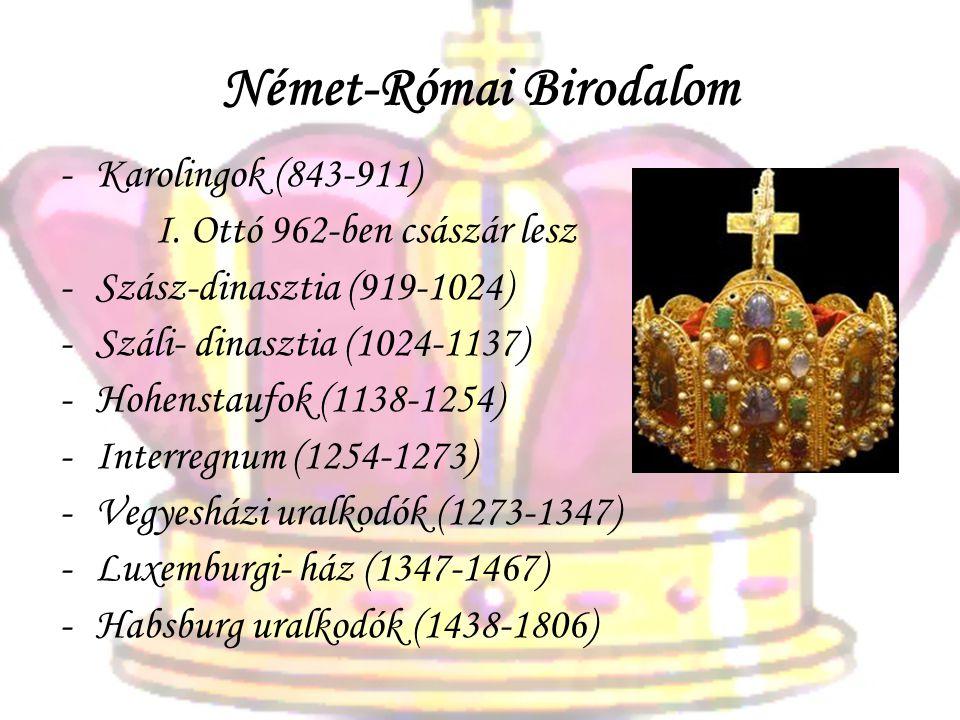 Német-Római Birodalom -Karolingok (843-911) I. Ottó 962-ben császár lesz -Szász-dinasztia (919-1024) -Száli- dinasztia (1024-1137) -Hohenstaufok (1138