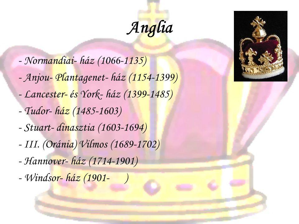 Anglia - Normandiai- ház (1066-1135) - Anjou- Plantagenet- ház (1154-1399) - Lancester- és York- ház (1399-1485) - Tudor- ház (1485-1603) - Stuart- di