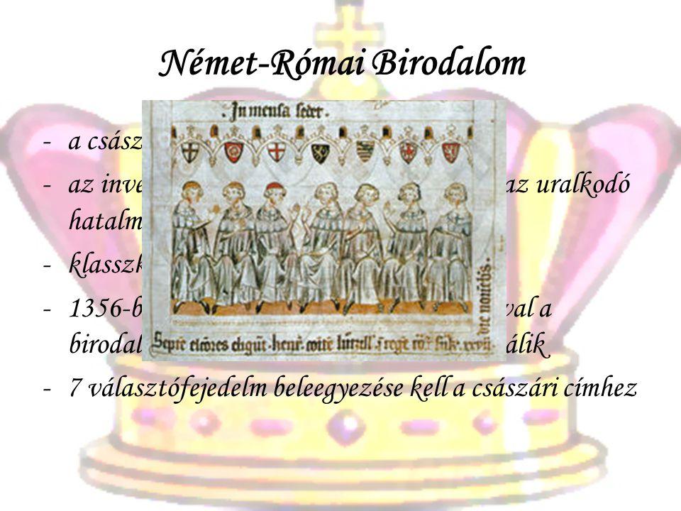 Német-Római Birodalom -a császár hatalma gyenge -az invesztitúra- harc különösen gyengíti az uralkodó hatalmát -klasszkius rendiségről nem beszélhetünk -1356-ban a német aranybulla elfogadásával a birodalom megosztottsága szentesítetté válik -7 választófejedelm beleegyezése kell a császári címhez
