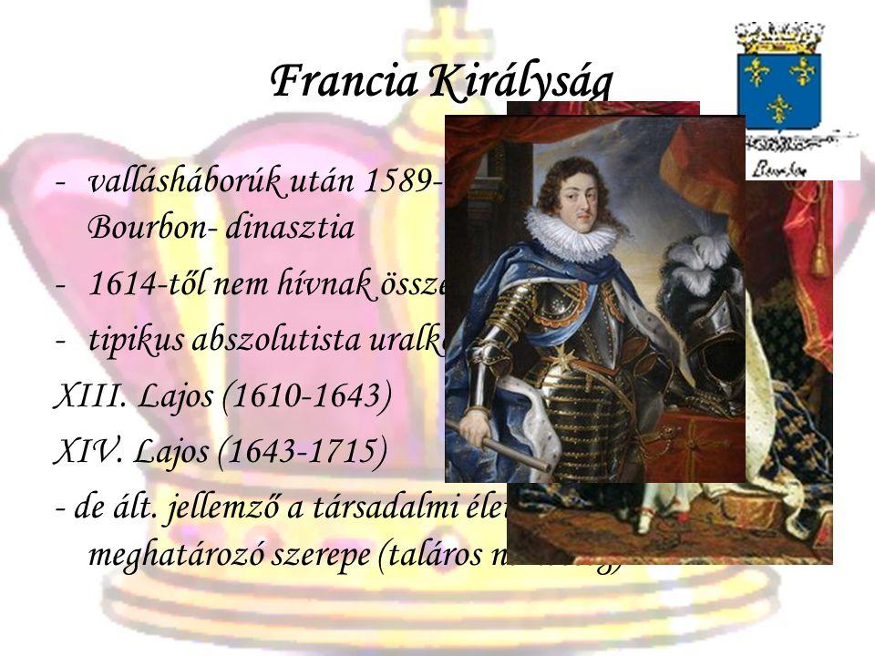 Francia Királyság -vallásháborúk után 1589-től IV. Henrik és a Bourbon- dinasztia -1614-től nem hívnak össze rendi gyűlést 1789-ig -tipikus abszolutis