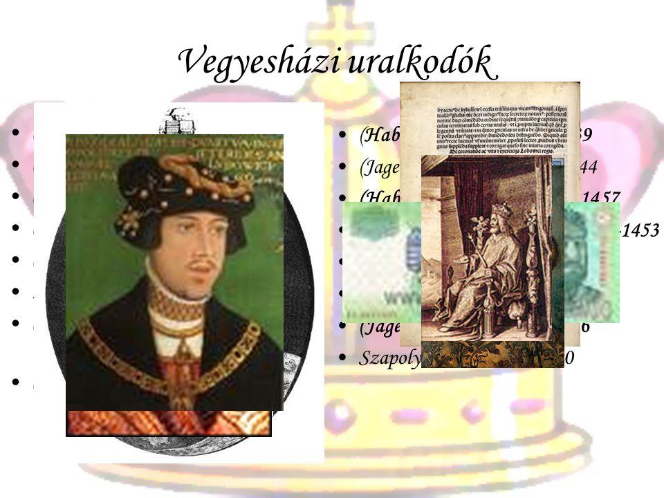 Vegyesházi uralkodók •(•(Cseh) Vencel 1301-1305 •(•(Bajor) Ottó 1305-1307 •(•(Anjou) I. Károly Róbert 1308-1342 •(•(Anjou) I. (Nagy) Lajos 1342-1382 •