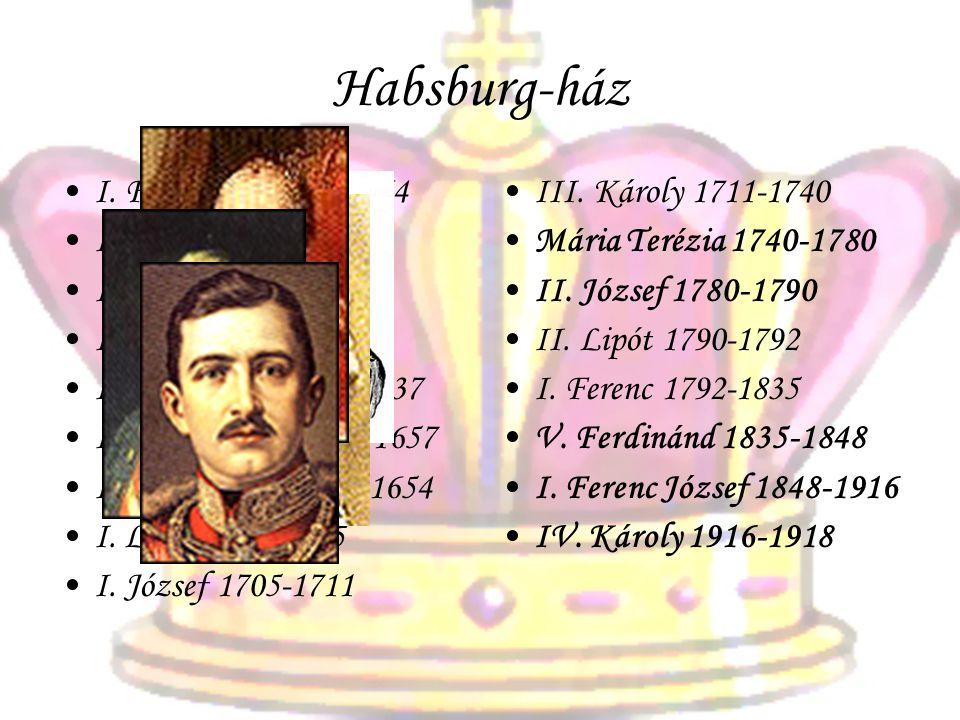 Habsburg-ház •I. Ferdinánd 1526-1564 •I. Miksa 1564-1576 •II. Rudolf 1576-1608 •II. Mátyás 1608-1619 •II. Ferdinánd 1619-1637 •III. Ferdinánd 1637-165